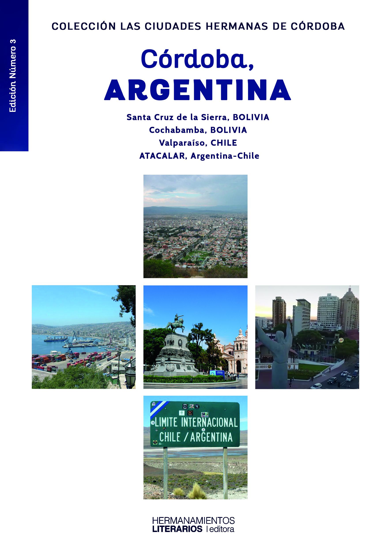 """El tercer número la Colección de libros digital """"Las Ciudades Hermanas de Córdoba"""", está centrado en los hermanamientos de Córdoba (Argentina) con ciudades y regiones de los países de Chile y Bolivia."""